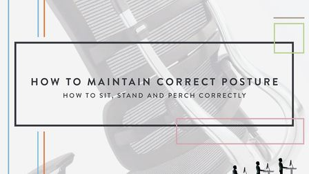 Download the free guide on how to maintain correct posture from Century Office. Credit: Century Offi