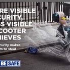 The new campaign is aimed at scooter riders, who ar eles slikely to have high security. PICTURE: Met