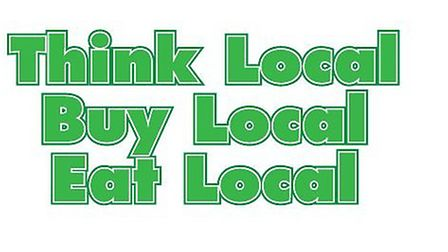 Think Local, Buy Local, Eat Local.