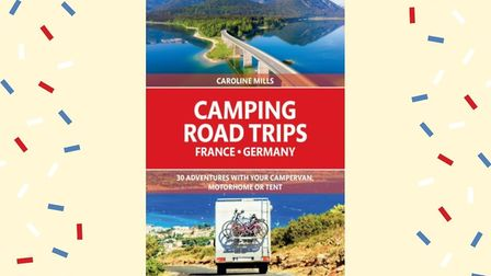 Camping Road Trips in France and Germany, a Bradt Guide by Caroline Mills