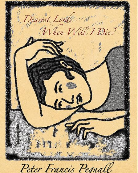 Peter Pegnall has published a new book of poems called Dear Lord, when will I die? Picture: Melissa