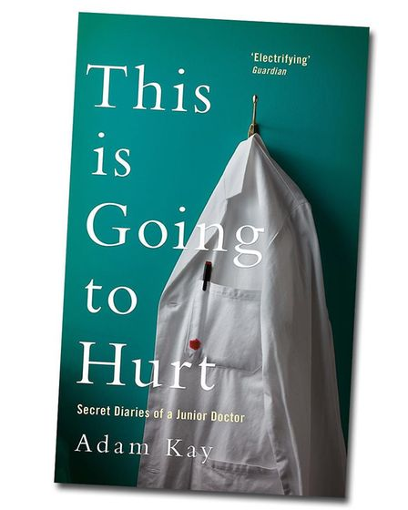 Adam Kay book This Is Going To Hurt is based on his dairies as a junior doctor. Photo: Picador