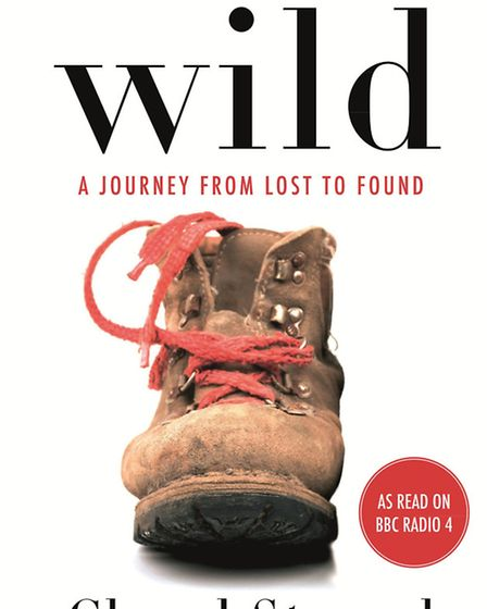 Wild: A Journey From Lost To Found, by Cheryl Strayed, published by Atlantic books, priced £12.99. A