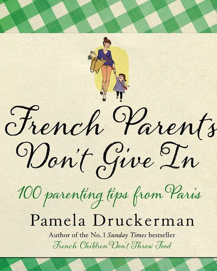 French Parents Don't Give In by Pamela Druckerman, published by Doubleday, priced £12. Available now