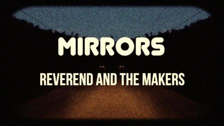 Mirrors by Reverend and the Makers