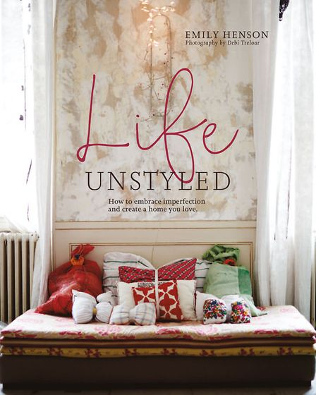 Life Unstyled, Emily Henson, £19.99, Ryland, Peters & Small