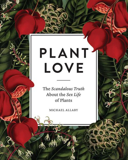 Plant Love: The scandalous truth about the sex life of plants, Michael Allaby, £14.99, Filbert Press