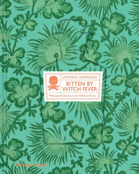 Bitten By Witch Fever: Wallpaper & Arsenic in the Victorian Home, by Lucinda Hawksley, published by