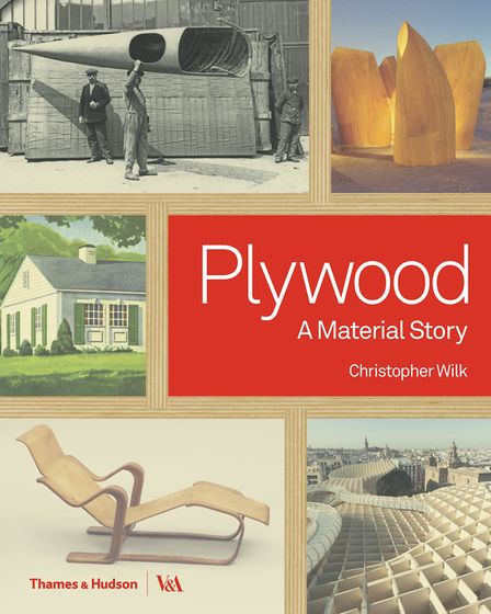 Plywood: A Material Story by Christopher Wilk, �29.95 (Published by Thames & Hudson in association w