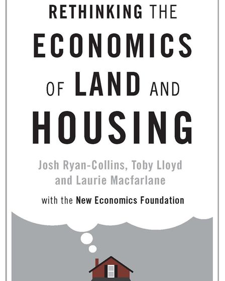 Rethinking the economics of land and housing, Josh Ryan-Collins, Toby Lloyd and Laurie Macfarlane, Z