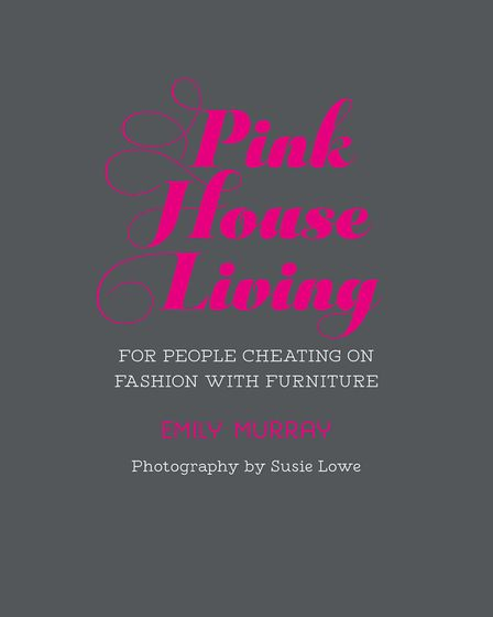 Pink House Living: For People Cheating On Fashion With Furniture by Emily Murray, photography by Sus