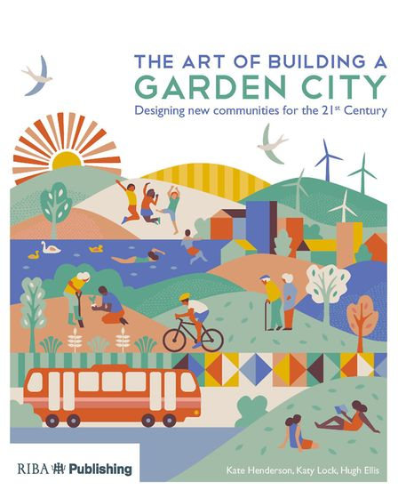 The Art of Building a Garden City, by Kate Henderson, Katy Lock and Hugh Ellis. Picture: RIBA