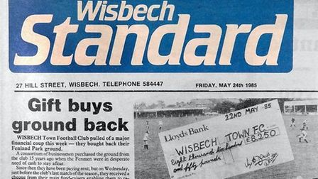 The front page of the Wisbech Standard from May 24, 1985 saw the story that Wisbech Town FC bought b