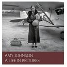 Amy Johnson - a Life in Pictures