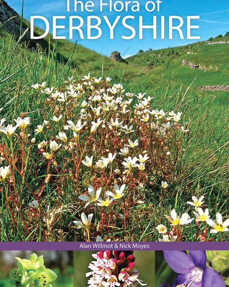 The Flora of Derbyshire by Alan Wilmot and Nick Moyes (Pisces Publications, £38.50)