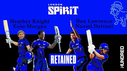 London Spirit have retained Heather Knight, Eoin Morgan, Dan Lawrence and Naomi Dattani for The Hund
