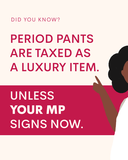WUKA period pants infographic that reads 'period pants are taxed as a luxury item unless your mp signs now'