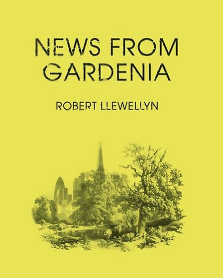 'News from Gardenia' by Robert Llewellyn