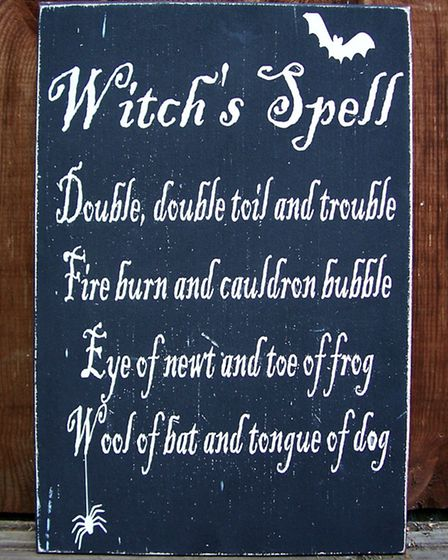 Cast A Spell This ancient spell, uttered by the three witches of Macbeth, is brought to modern life