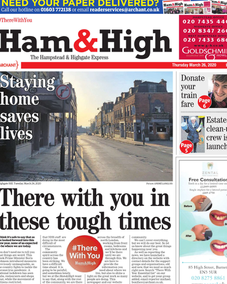 The Ham&High's #ThereWithYou front page was our first after the initial lockdown was announced