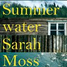 Summer Water by Sarah Moss is our Hunts Post book of the week.